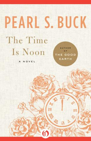 Pearl Buck The Time Is Noon